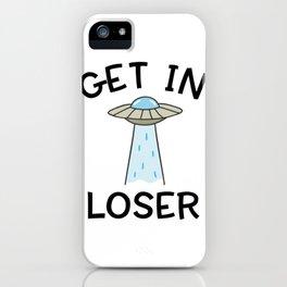 Alien UFO Funny Get In Loser Quote Spaceship Humor Space Premium design iPhone Case