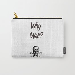 Why wait? Carry-All Pouch