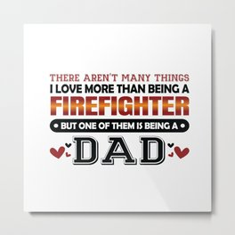 There aren't many things I love more than being a Firefighter but one of them is being a dad Retro Vintage Metal Print
