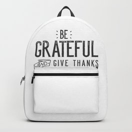 Be Grateful And Give Thanks Backpack