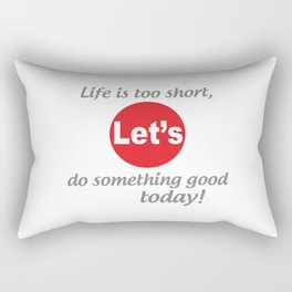 """Life is too short, Let's do something good today! [ """"Let's Collection"""" by Hadavi Artworks ] Rectangular Pillow"""