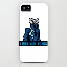 I NEED MORE POWER iPhone Case
