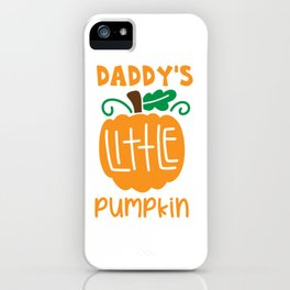 dadys little pumpkin shirt iPhone Case