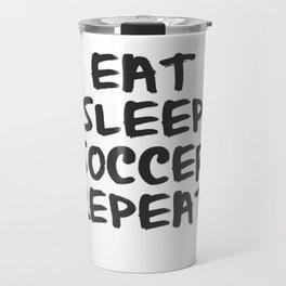 Eat, Sleep, Soccer, Repeat Travel Mug