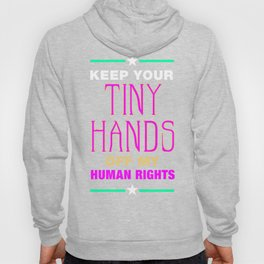 KEEP YOUR TINY HANDS Hoody
