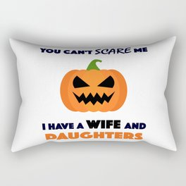 You Can't Scare Me I Have A Wife And Daughters Rectangular Pillow