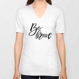 Be Brave, Inspirational Word Art Unisex V-Neck