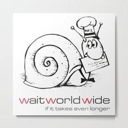 wait worldwide Metal Print