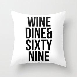 Wine dine and sixty-nine Throw Pillow