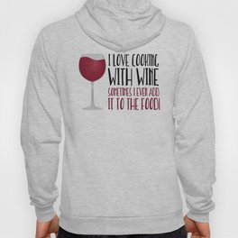 I Love Cooking With Wine Sometimes I Even Add It To The Food Hoody