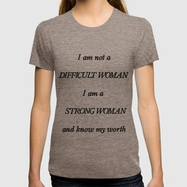 I am not a Difficult Woman. I am a Strong Woman and I know what I am worth. T-shirt
