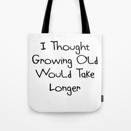 I Thought Growing Old Would Take Longer   Cute Gift Idea Tote Bag