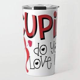 Cupid Do You Love Me? Valentine's Bow and Arrow Travel Mug
