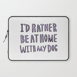 I'd rather be at home with my dog - typography print Laptop Sleeve