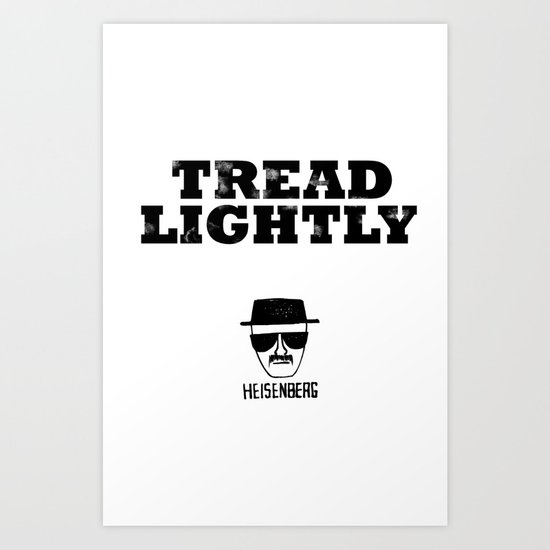 Breaking Bad - Tread Lightly - Heisenberg Art Print