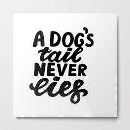 A Dog's Tail Never Lies Metal Print