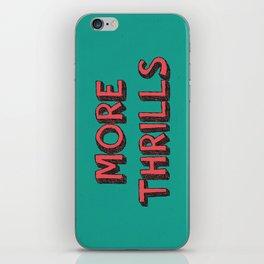 More Thrills iPhone Skin