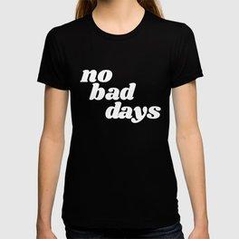 no bad days VI T-shirt