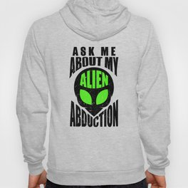 Ask Me About My Alien Abduction Hoody
