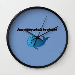 Everything Whale be Alright Wall Clock