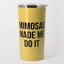 Mimosas Do It Funny Quote Travel Mug