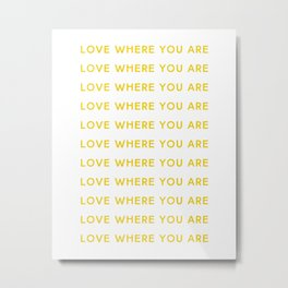 Love Where You Are in Yellow Metal Print
