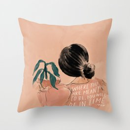 Where You Are Meant To Be, You Will Be In Time. Throw Pillow