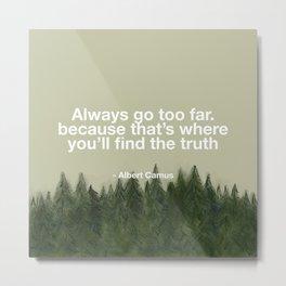 Camus Quote - Always Go Too Far Metal Print