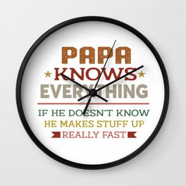 papa knows everything if he doesn't know he makes stuff up really fast Wall Clock