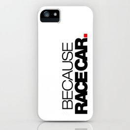 BECAUSE RACE CAR v1 HQvector iPhone Case