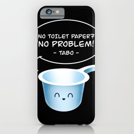 No Toilet Paper No Problem Tabo Funny Filipino Pinoy Hygiene Tool iPhone Case