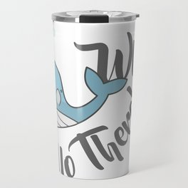Whale, Hello There! Travel Mug