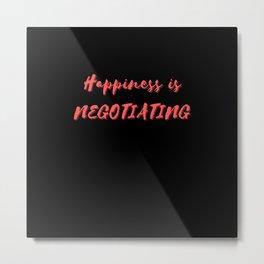 Happiness is Negotiating Metal Print