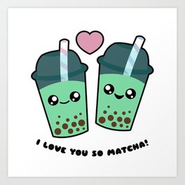 Boba Tea - I Love You So Matcha Art Print