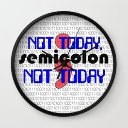 Not Today, SEMICOLON Not Today - Code Programmer Wall Clock
