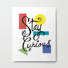 Stay Curious Metal Print