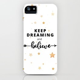 Keep Dreaming and Believe  iPhone Case
