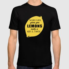 When Life Gives you Lemons Make a Gin and Tonic T-shirt