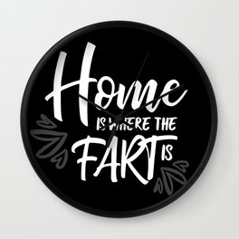 Home is where the fart is with black bg Wall Clock