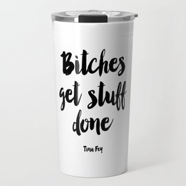 Printable Art,Bitches Get Stuff Done,Get Shit Done,Inspirational Quote,Girls Room Decor Travel Mug