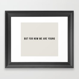 BUT FOR NOW WE ARE YOUNG Framed Art Print