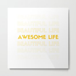 Beautiful and Awesome Life Metal Print