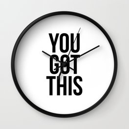 You got this Wall Clock