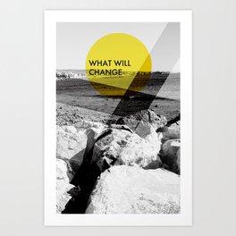 What Will Change Art Print