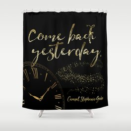 Come back yesterday. Caraval Shower Curtain