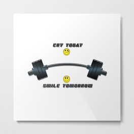Cry today smile tomorrow Metal Print