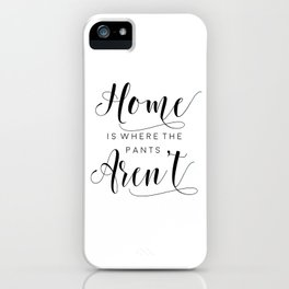 PRINTABLE Art,Home Is Where The Pants Aren't,Home Sweet Home,It's So Good To Be Home iPhone Case