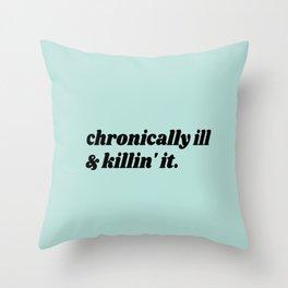 Chronically Ill & Killin' It Throw Pillow
