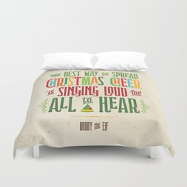 Buddy the Elf! The Best Way to Spread Christmas Cheer is Singing Loud for All to Hear Duvet Cover