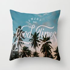 Enjoy the good times Throw Pillow
